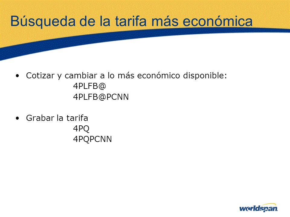 Búsqueda de la tarifa más económica Cotizar y cambiar a lo más económico disponible: 4PLFB@ 4PLFB@PCNN Grabar la tarifa 4PQ 4PQPCNN