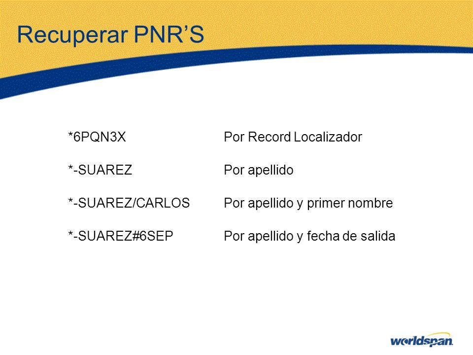 Recuperar PNRS *6PQN3XPor Record Localizador *-SUAREZPor apellido *-SUAREZ/CARLOSPor apellido y primer nombre *-SUAREZ#6SEPPor apellido y fecha de sal