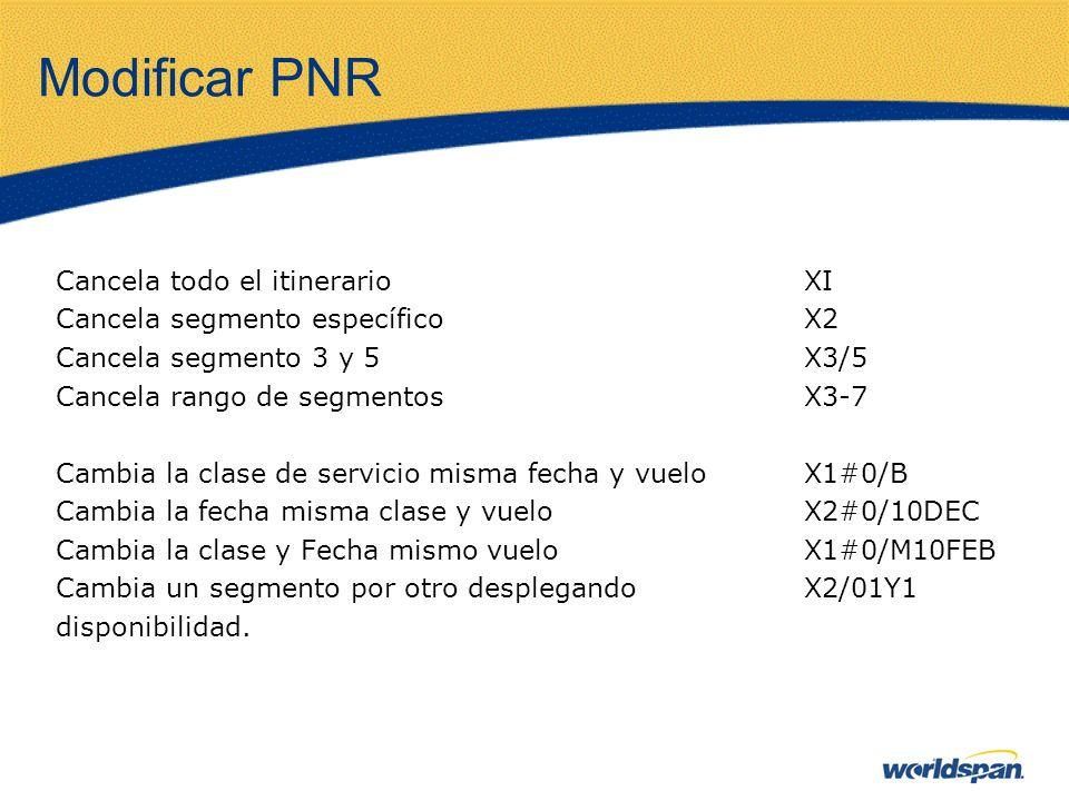 Modificar PNR Cancela todo el itinerarioXI Cancela segmento específicoX2 Cancela segmento 3 y 5X3/5 Cancela rango de segmentosX3-7 Cambia la clase de