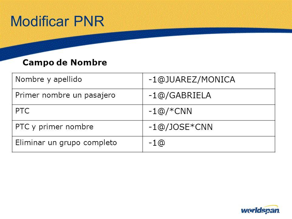 Modificar PNR Nombre y apellido -1@JUAREZ/MONICA Primer nombre un pasajero -1@/GABRIELA PTC -1@/*CNN PTC y primer nombre -1@/JOSE*CNN Eliminar un grup