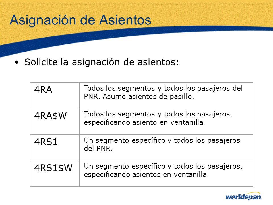 Asignación de Asientos Solicite la asignación de asientos: 4RA Todos los segmentos y todos los pasajeros del PNR. Asume asientos de pasillo. 4RA$W Tod