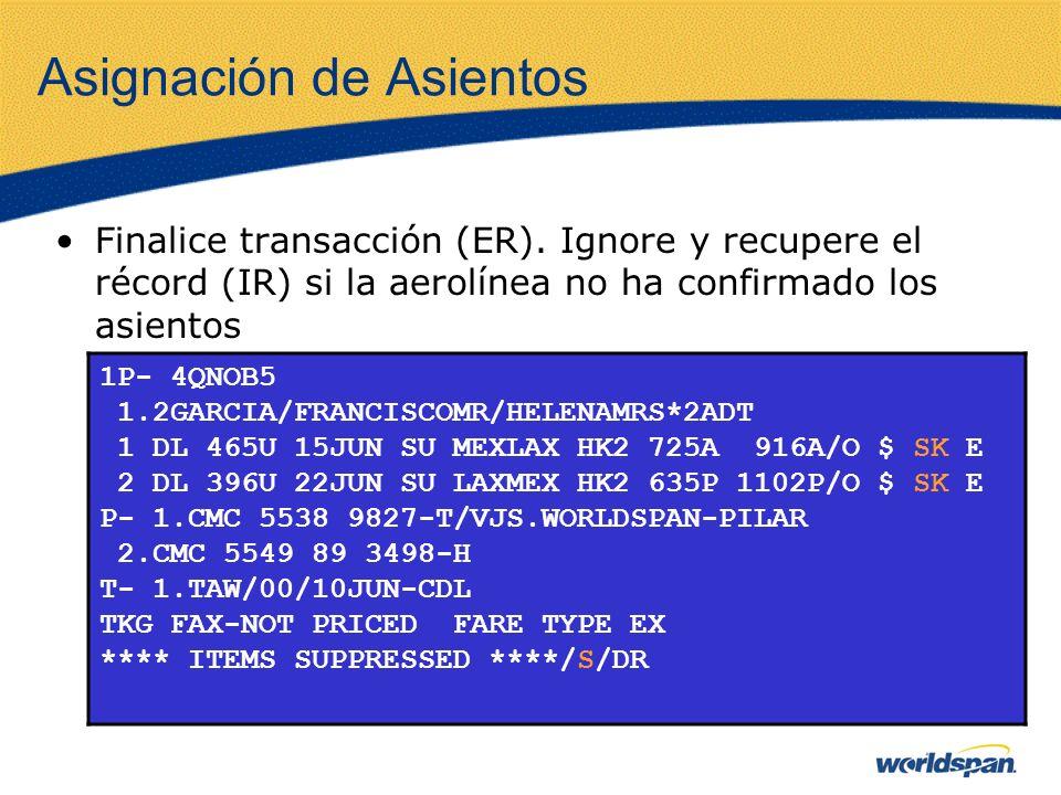 Asignación de Asientos Finalice transacción (ER). Ignore y recupere el récord (IR) si la aerolínea no ha confirmado los asientos 1P- 4QNOB5 1.2GARCIA/