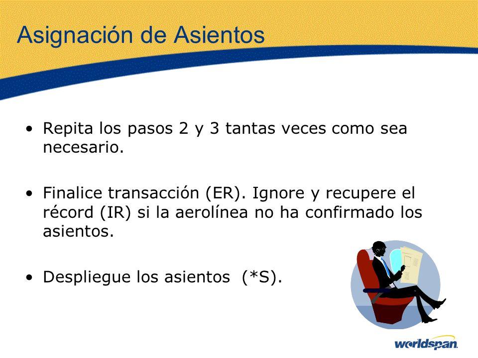 Asignación de Asientos Repita los pasos 2 y 3 tantas veces como sea necesario. Finalice transacción (ER). Ignore y recupere el récord (IR) si la aerol