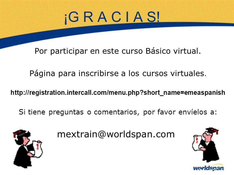 ¡G R A C I A S! Por participar en este curso Básico virtual. Página para inscribirse a los cursos virtuales. http://registration.intercall.com/menu.ph