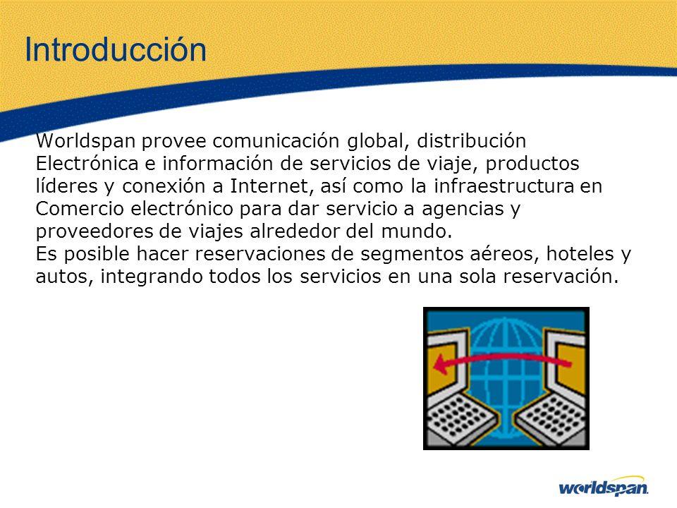 Introducción Worldspan provee comunicación global, distribución Electrónica e información de servicios de viaje, productos líderes y conexión a Intern