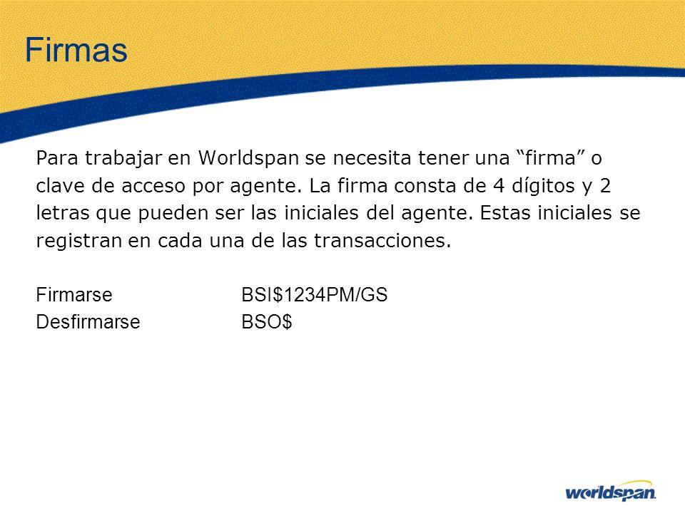 Firmas Para trabajar en Worldspan se necesita tener una firma o clave de acceso por agente. La firma consta de 4 dígitos y 2 letras que pueden ser las