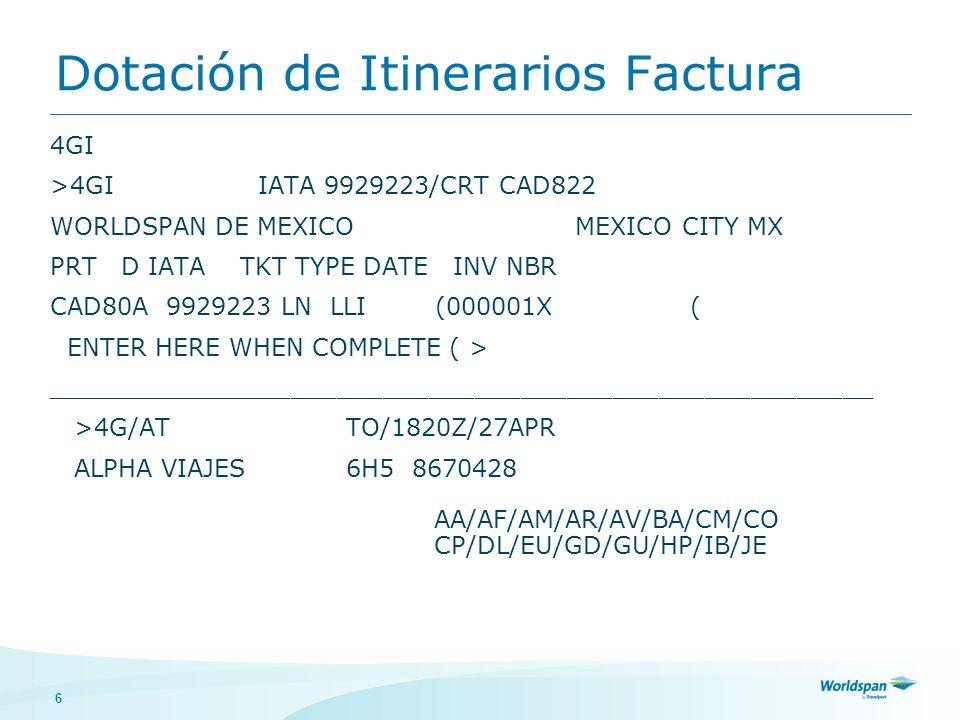 7 Emisión de boleto electrónico Preparar el PNR: Campo de boletaje:7TAW/00/27OCT-CMX Forma de pago:5$CA Comisión:5-CM1 Record localizador de la aerolínea.1A/HDQ MX AE40NC Datos de facturación del pasajero:5-CBCOCA COLA DE MÉXICO SA DE CV 5-CBAV INSURGENTES 1245 5-CB06789 MEXICO DF Crear celda de boletaje4P* Grabar tarifa4PQ Finalizar TransacciónER Mandar a impresión:Usar el script diseñado para este fin.