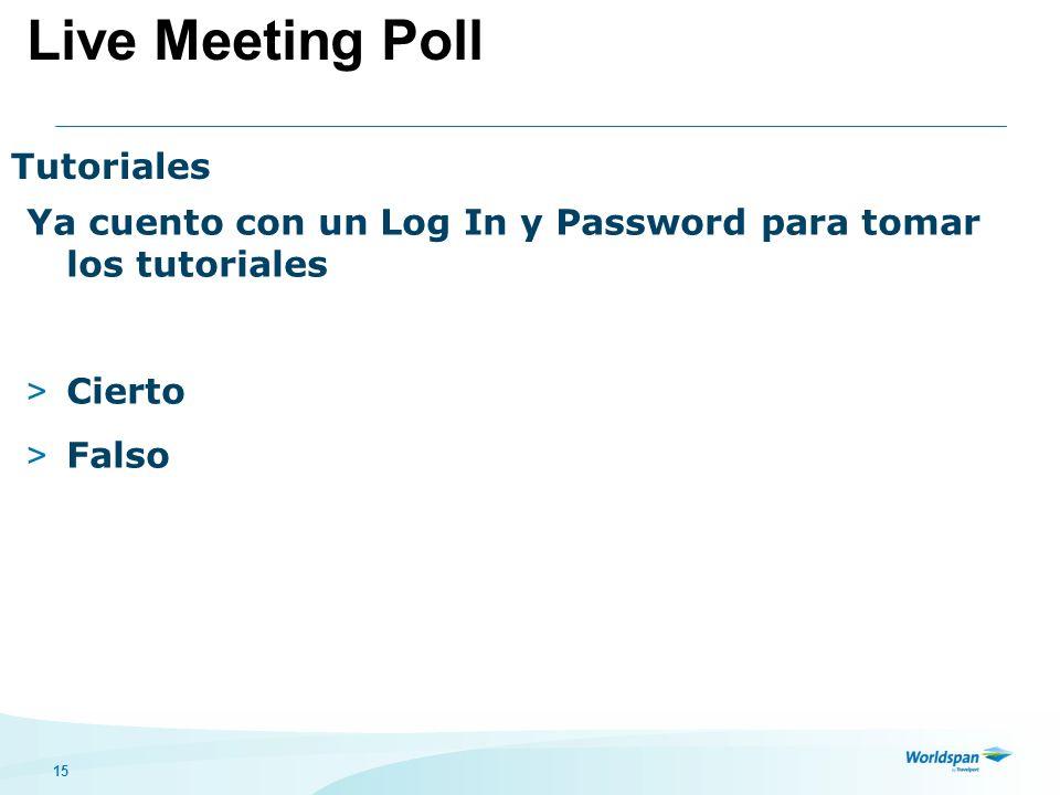15 Tutoriales Ya cuento con un Log In y Password para tomar los tutoriales > Cierto > Falso Live Meeting Poll