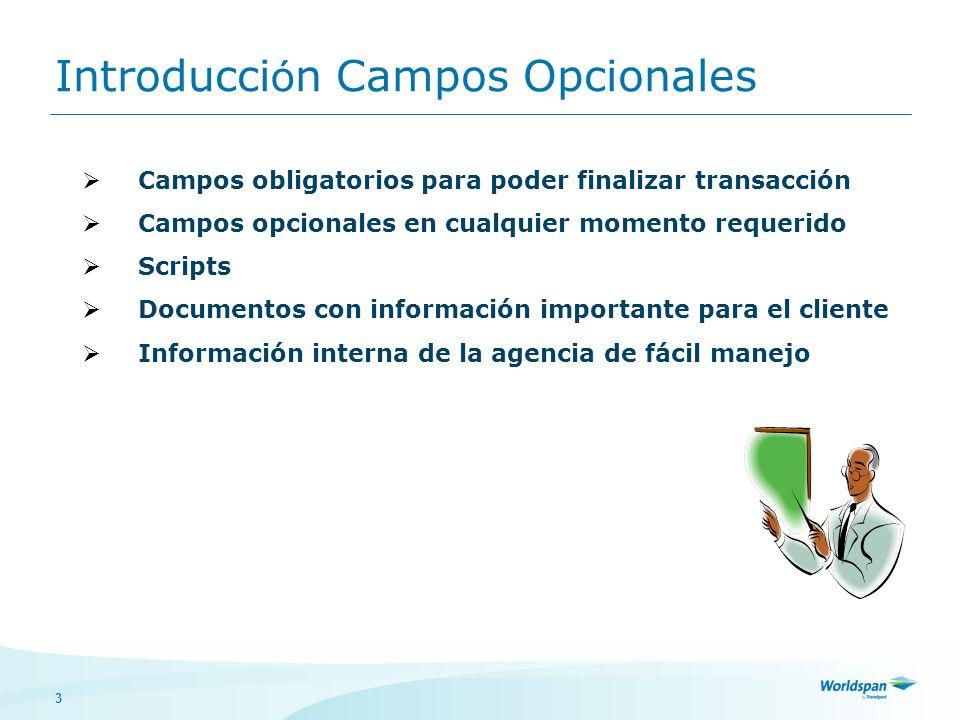 3 Introducci ó n Campos Opcionales Campos obligatorios para poder finalizar transacción Campos opcionales en cualquier momento requerido Scripts Docum