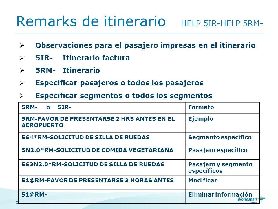 8 Remarks de itinerario HELP 5IR-HELP 5RM- 5RM- ó 5IR-Formato 5RM-FAVOR DE PRESENTARSE 2 HRS ANTES EN EL AEROPUERTO Ejemplo 5S4*RM-SOLICITUD DE SILLA
