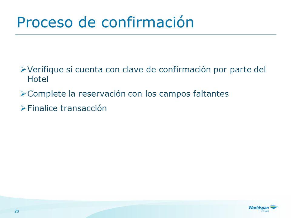 20 Proceso de confirmación Verifique si cuenta con clave de confirmación por parte del Hotel Complete la reservación con los campos faltantes Finalice