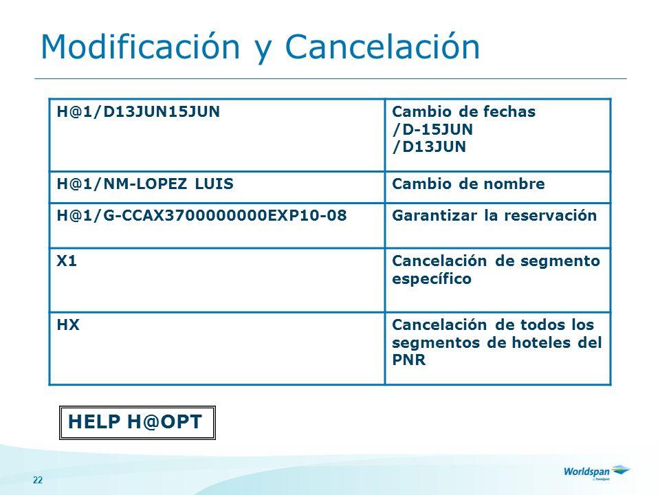 22 Modificación y Cancelación HELP H@OPT H@1/D13JUN15JUNCambio de fechas /D-15JUN /D13JUN H@1/NM-LOPEZ LUISCambio de nombre H@1/G-CCAX3700000000EXP10-