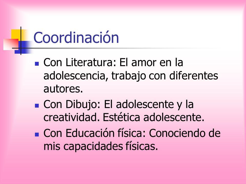 Coordinación Con Literatura: El amor en la adolescencia, trabajo con diferentes autores. Con Dibujo: El adolescente y la creatividad. Estética adolesc