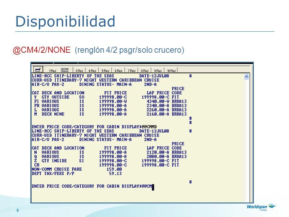9 @@CM1 Indique barco/fecha de salida/# de pasajeros/indicar sólo crucero Disponibilidad @@CMVI/12JUL08/2/NONE