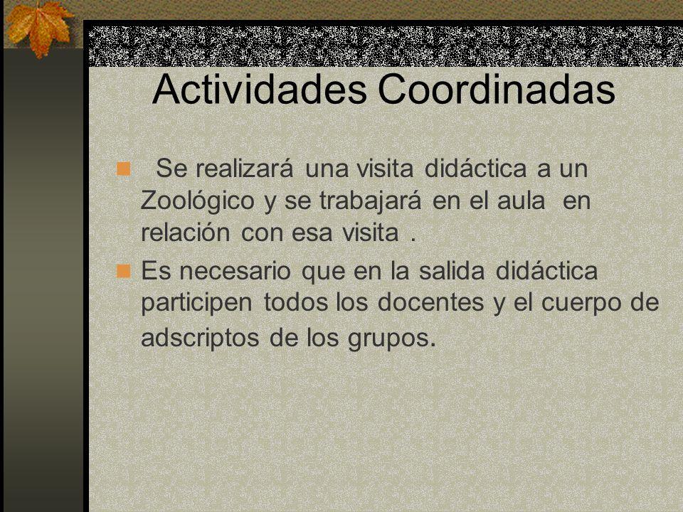 Actividades Coordinadas Se realizará una visita didáctica a un Zoológico y se trabajará en el aula en relación con esa visita. Es necesario que en la