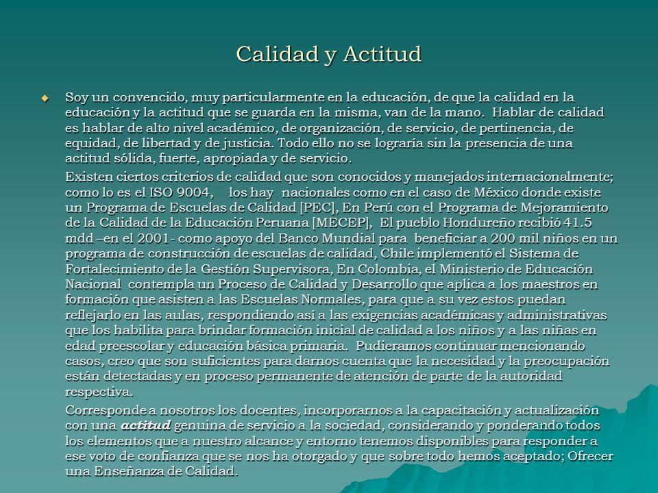 Calidad y Actitud Soy un convencido, muy particularmente en la educación, de que la calidad en la educación y la actitud que se guarda en la misma, va