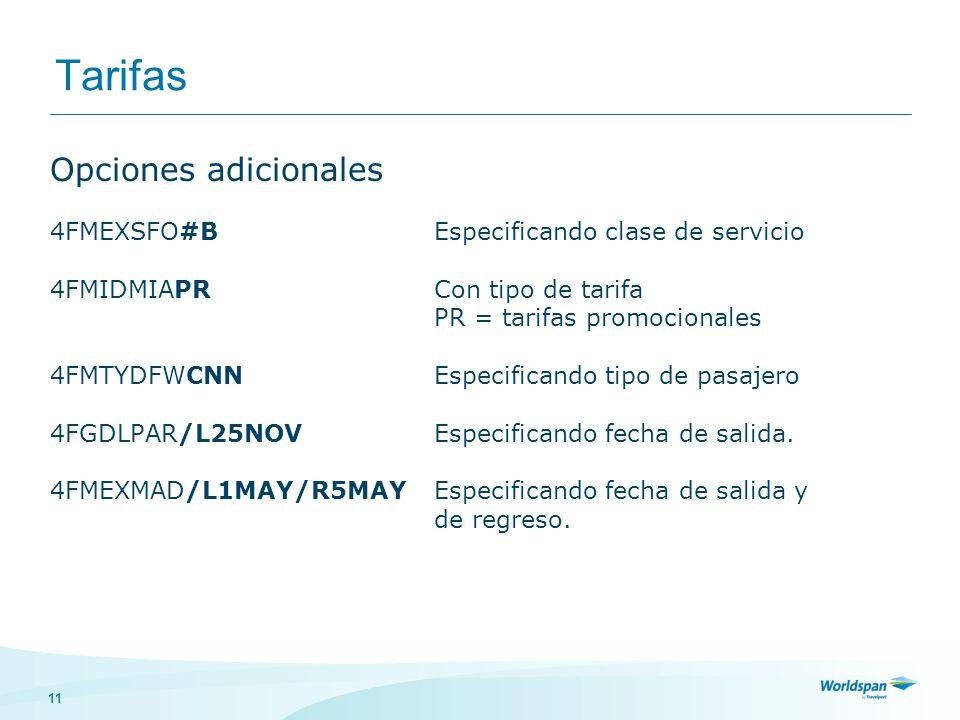 11 Tarifas Opciones adicionales 4FMEXSFO#BEspecificando clase de servicio 4FMIDMIAPRCon tipo de tarifa PR = tarifas promocionales 4FMTYDFWCNNEspecificando tipo de pasajero 4FGDLPAR/L25NOVEspecificando fecha de salida.