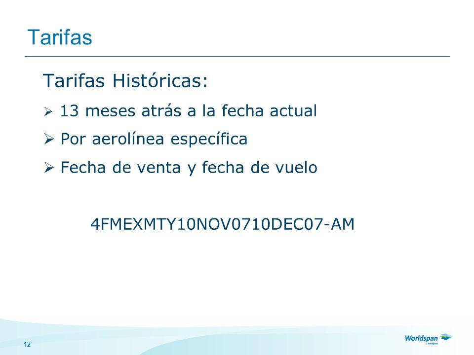 12 Tarifas Tarifas Históricas: 13 meses atrás a la fecha actual Por aerolínea específica Fecha de venta y fecha de vuelo 4FMEXMTY10NOV0710DEC07-AM