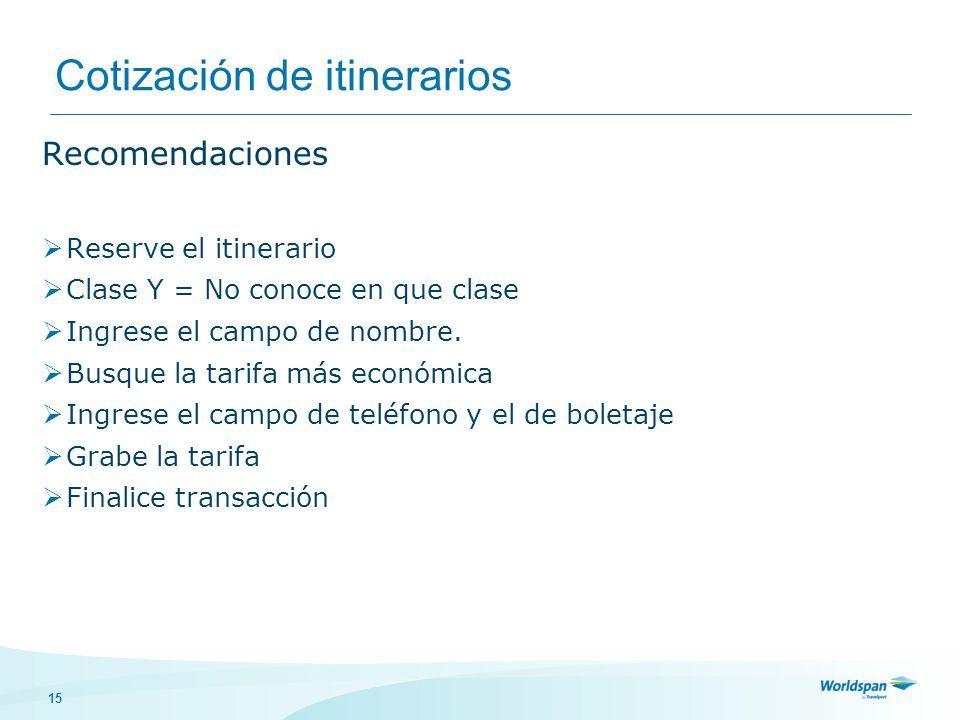15 Cotización de itinerarios Recomendaciones Reserve el itinerario Clase Y = No conoce en que clase Ingrese el campo de nombre.