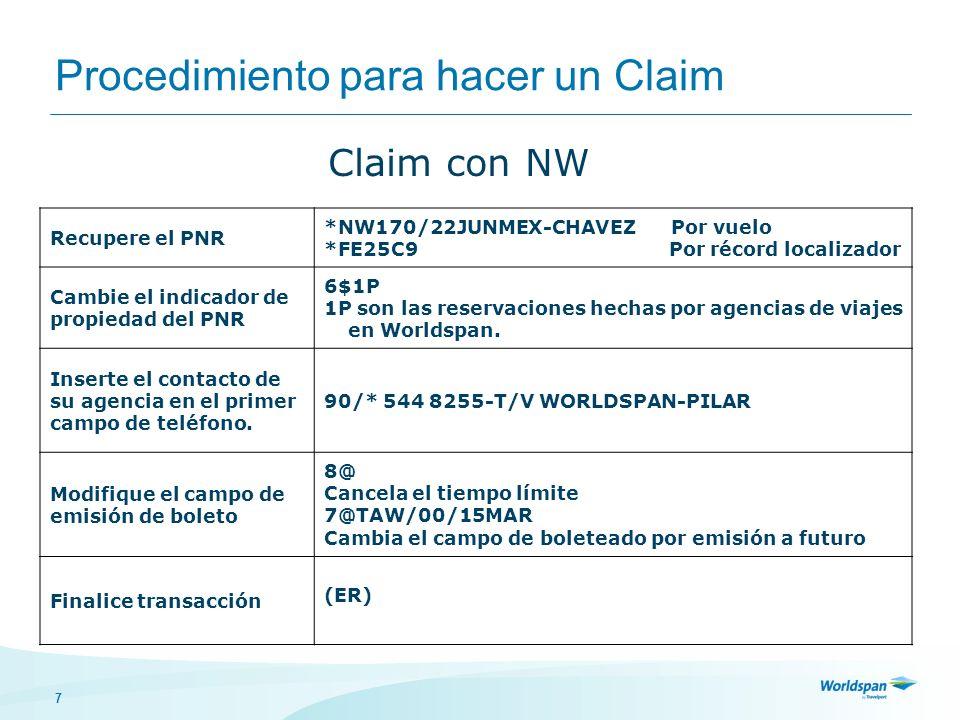 7 Procedimiento para hacer un Claim Recupere el PNR *NW170/22JUNMEX-CHAVEZ Por vuelo *FE25C9 Por récord localizador Cambie el indicador de propiedad del PNR 6$1P 1P son las reservaciones hechas por agencias de viajes en Worldspan.