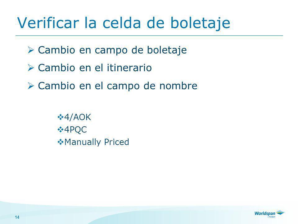 14 Verificar la celda de boletaje Cambio en campo de boletaje Cambio en el itinerario Cambio en el campo de nombre 4/AOK 4PQC Manually Priced