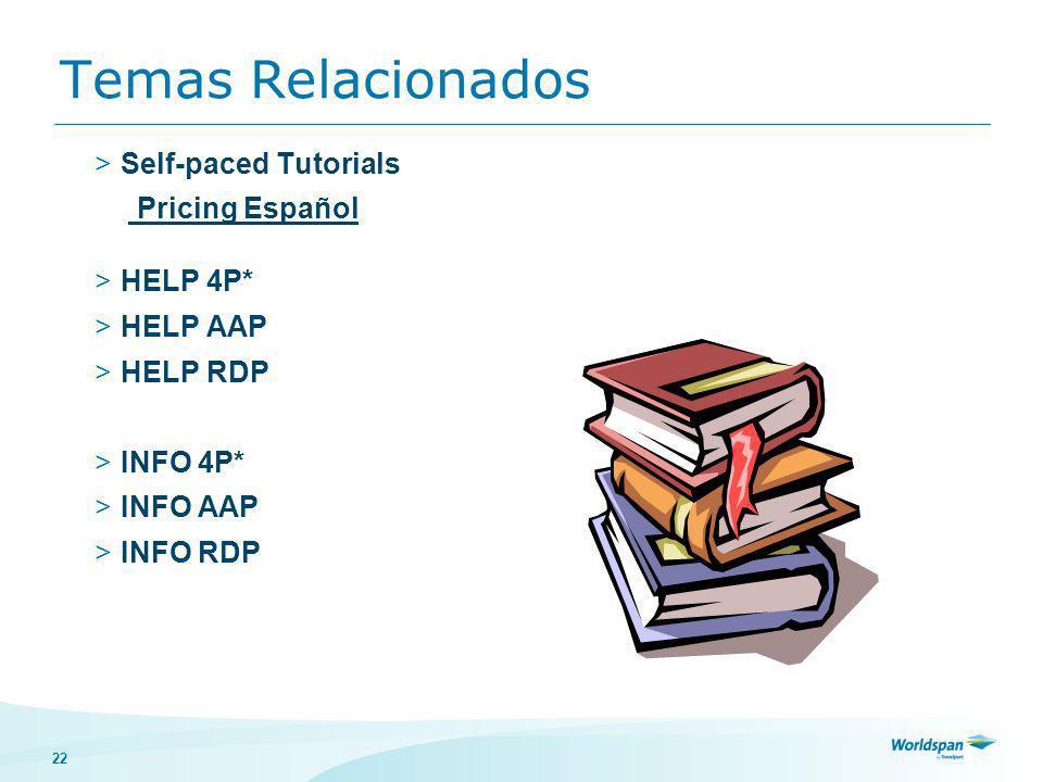 22 Temas Relacionados >Self-paced Tutorials Pricing Español >HELP 4P* >HELP AAP >HELP RDP >INFO 4P* >INFO AAP >INFO RDP