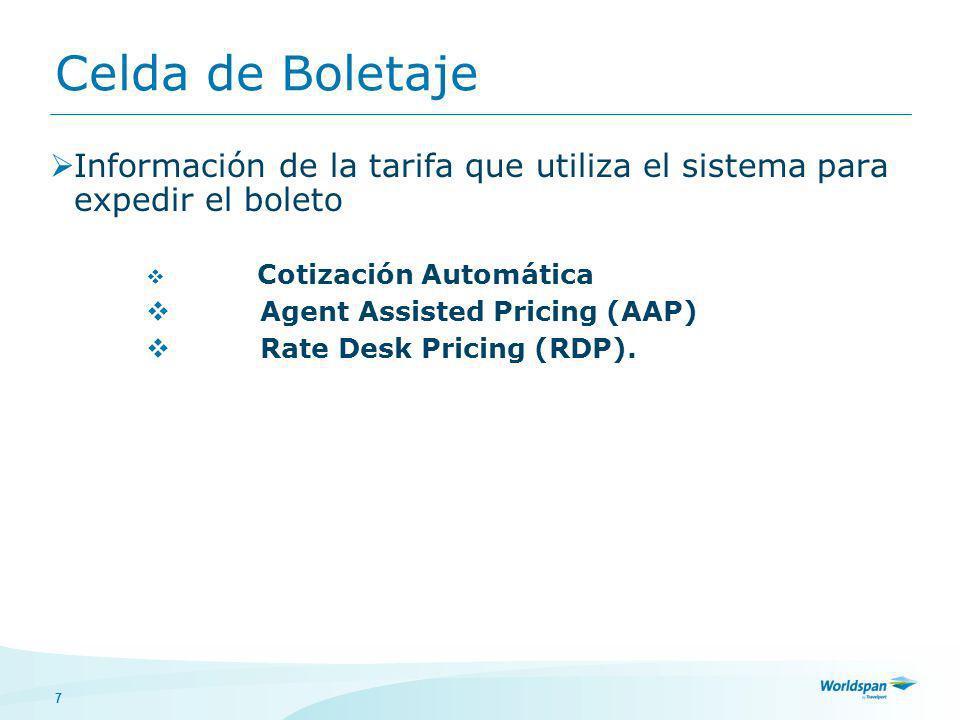 7 Celda de Boletaje Información de la tarifa que utiliza el sistema para expedir el boleto Cotización Automática Agent Assisted Pricing (AAP) Rate Desk Pricing (RDP).