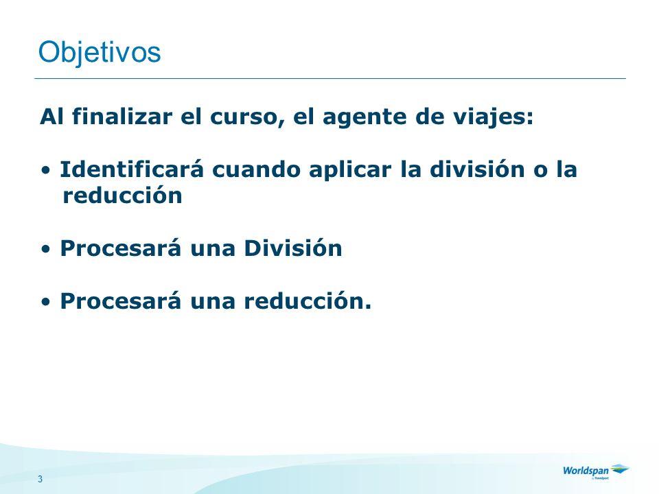 3 Objetivos Al finalizar el curso, el agente de viajes: Identificará cuando aplicar la división o la reducción Procesará una División Procesará una re
