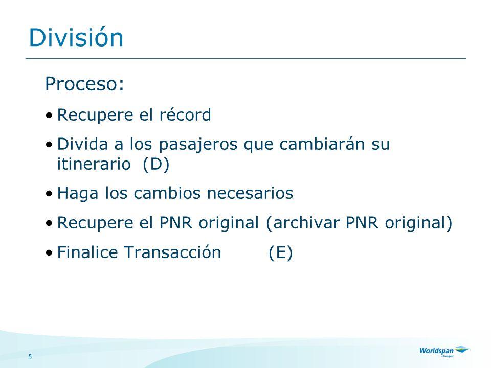 5 Proceso: Recupere el récord Divida a los pasajeros que cambiarán su itinerario (D) Haga los cambios necesarios Recupere el PNR original (archivar PN
