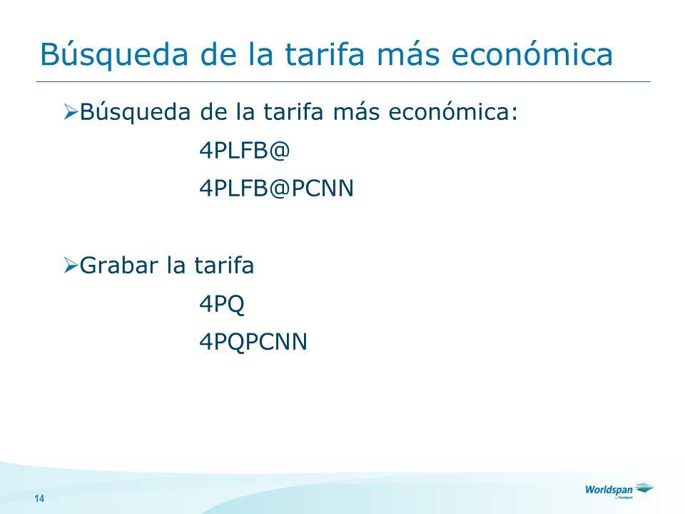 14 Búsqueda de la tarifa más económica Búsqueda de la tarifa más económica: 4PLFB@ 4PLFB@PCNN Grabar la tarifa 4PQ 4PQPCNN