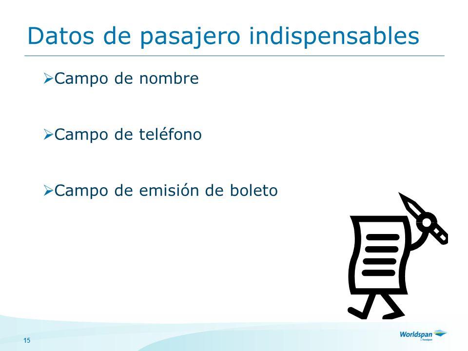 15 Datos de pasajero indispensables Campo de nombre Campo de teléfono Campo de emisión de boleto