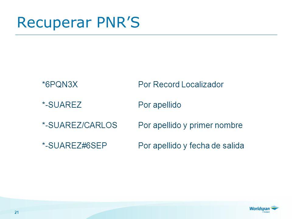 21 Recuperar PNRS *6PQN3XPor Record Localizador *-SUAREZPor apellido *-SUAREZ/CARLOSPor apellido y primer nombre *-SUAREZ#6SEPPor apellido y fecha de