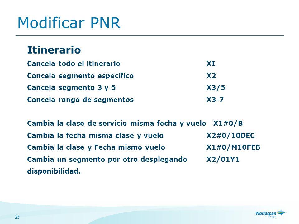 23 Modificar PNR Itinerario Cancela todo el itinerarioXI Cancela segmento específicoX2 Cancela segmento 3 y 5X3/5 Cancela rango de segmentosX3-7 Cambi