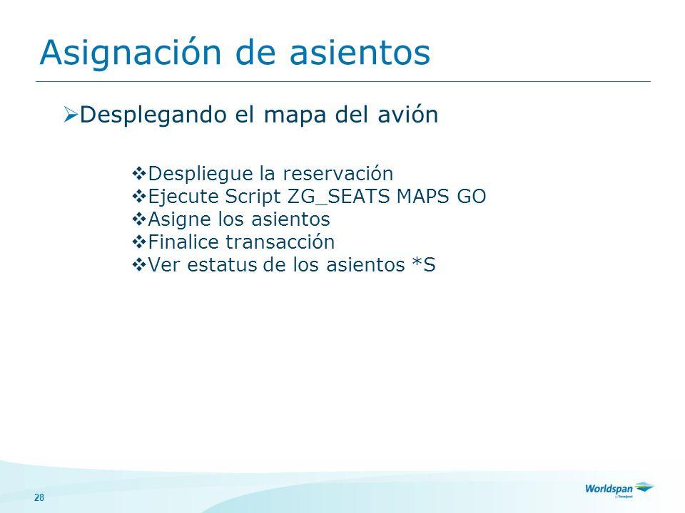 28 Desplegando el mapa del avión Despliegue la reservación Ejecute Script ZG_SEATS MAPS GO Asigne los asientos Finalice transacción Ver estatus de los