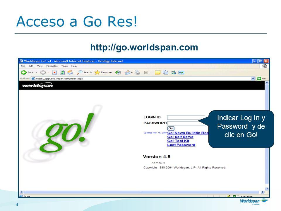 4 Acceso a Go Res! http://go.worldspan.com Indicar Log In y Password y de clic en Go!