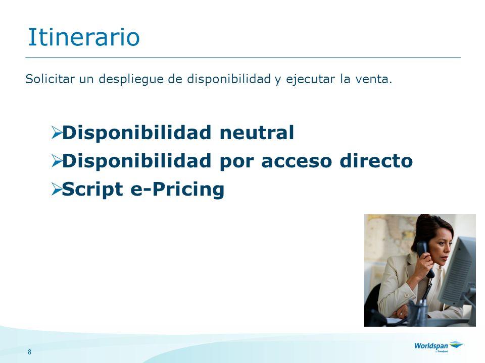 8 Itinerario Solicitar un despliegue de disponibilidad y ejecutar la venta. Disponibilidad neutral Disponibilidad por acceso directo Script e-Pricing