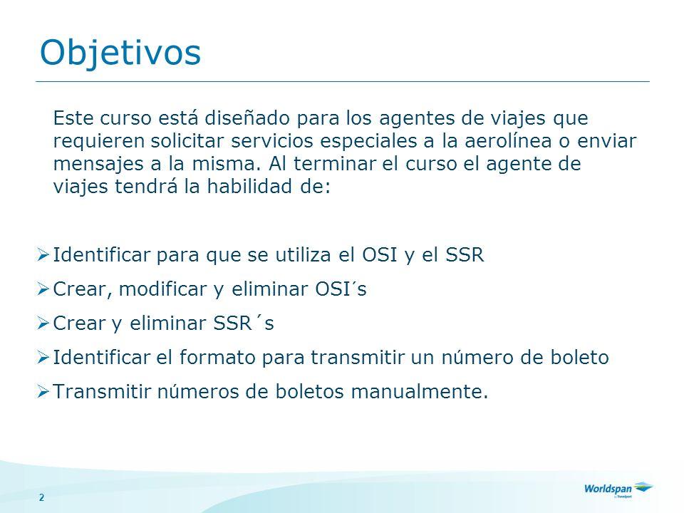 2 Objetivos Este curso está diseñado para los agentes de viajes que requieren solicitar servicios especiales a la aerolínea o enviar mensajes a la mis