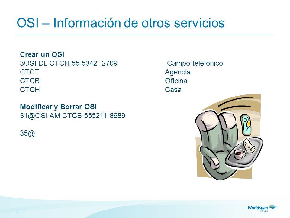 3 OSI – Información de otros servicios Crear un OSI 3OSI DL CTCH 55 5342 2709 Campo telefónico CTCTAgencia CTCBOficina CTCHCasa Modificar y Borrar OSI