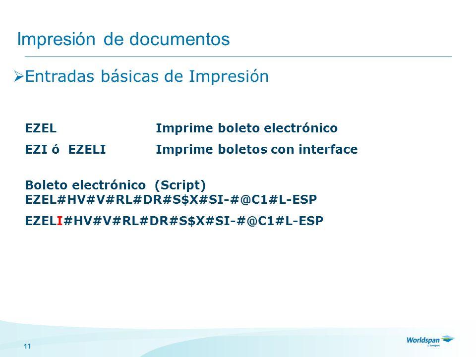 11 Impresión de documentos Entradas básicas de Impresión EZELImprime boleto electrónico EZI ó EZELIImprime boletos con interface Boleto electrónico (S