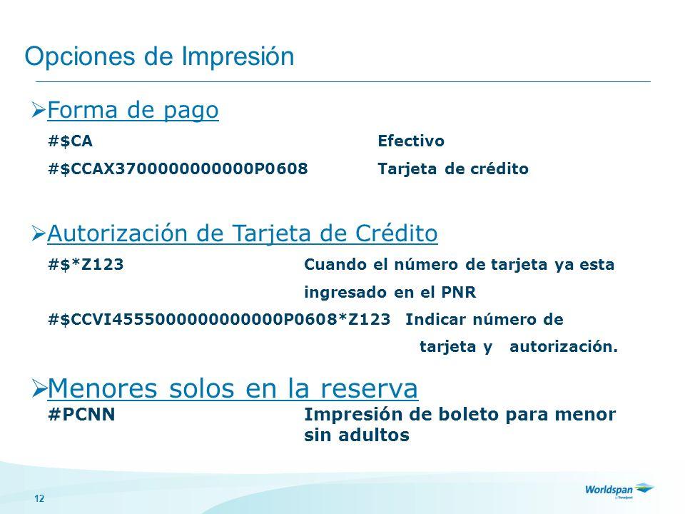 12 Opciones de Impresión Forma de pago #$CA Efectivo #$CCAX3700000000000P0608 Tarjeta de crédito Autorización de Tarjeta de Crédito #$*Z123 Cuando el