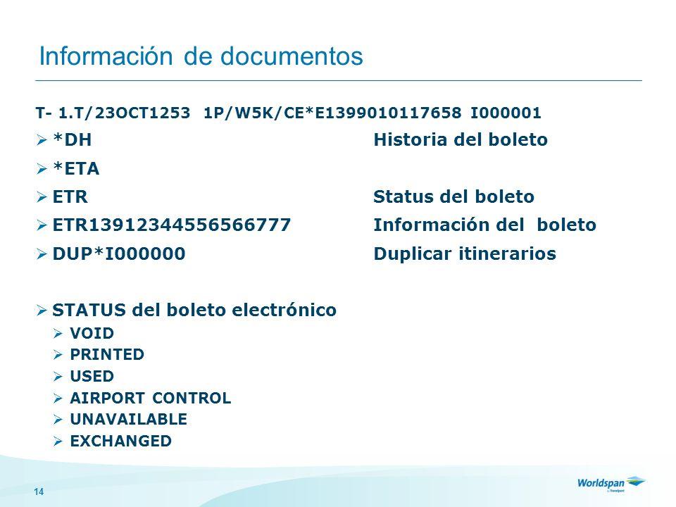 14 Información de documentos T- 1.T/23OCT1253 1P/W5K/CE*E1399010117658 I000001 *DHHistoria del boleto *ETA ETRStatus del boleto ETR13912344556566777 I
