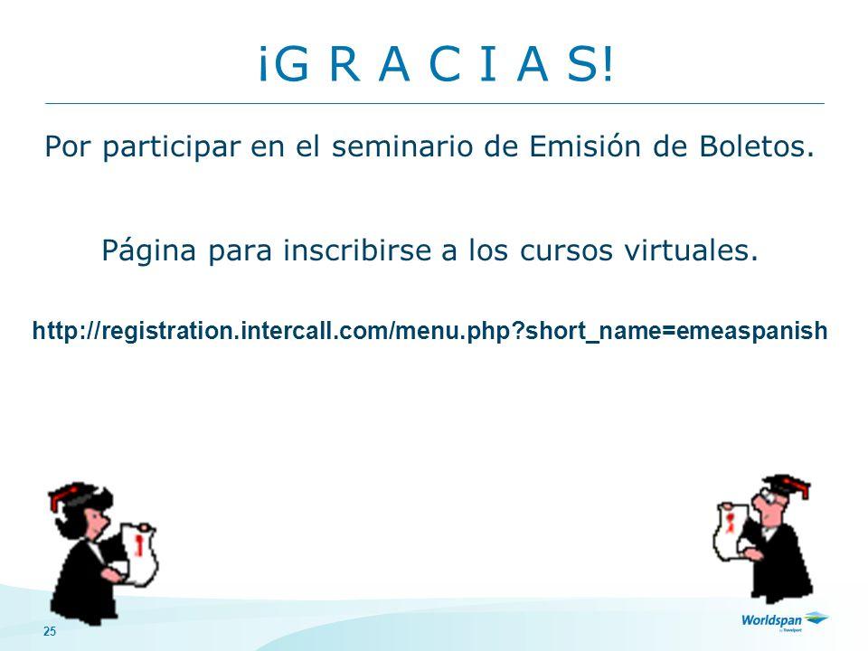 25 ¡G R A C I A S! Por participar en el seminario de Emisión de Boletos. Página para inscribirse a los cursos virtuales. http://registration.intercall
