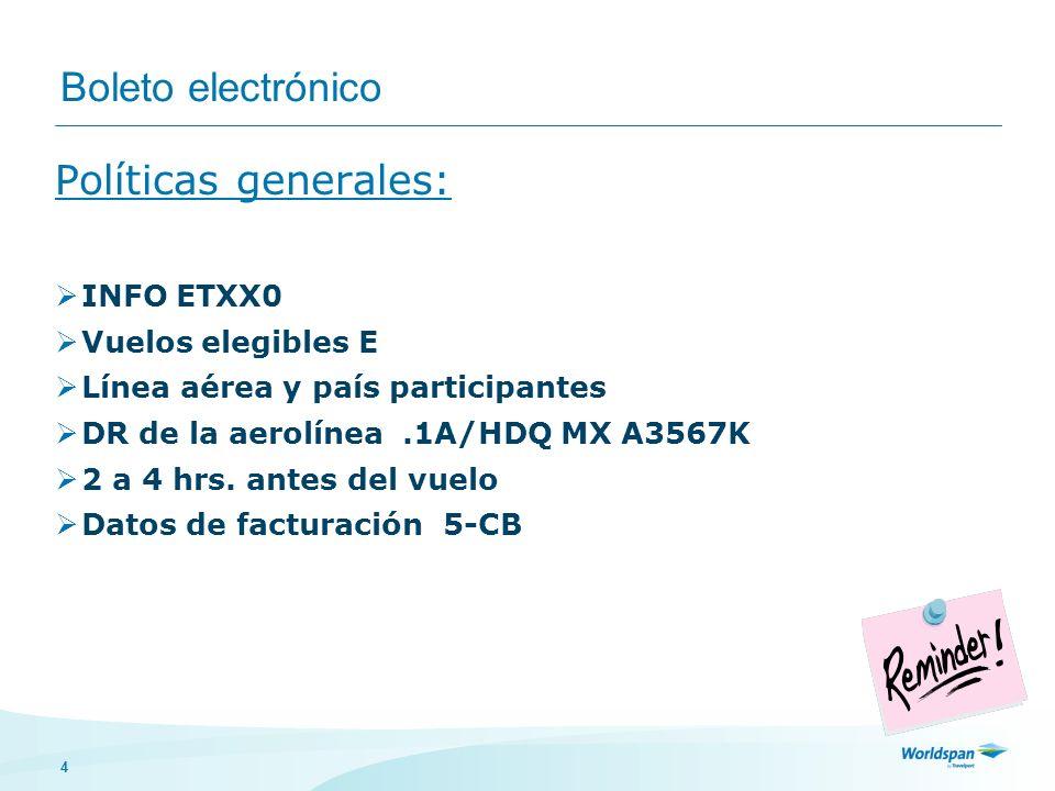 4 Boleto electrónico Políticas generales: INFO ETXX0 Vuelos elegibles E Línea aérea y país participantes DR de la aerolínea.1A/HDQ MX A3567K 2 a 4 hrs