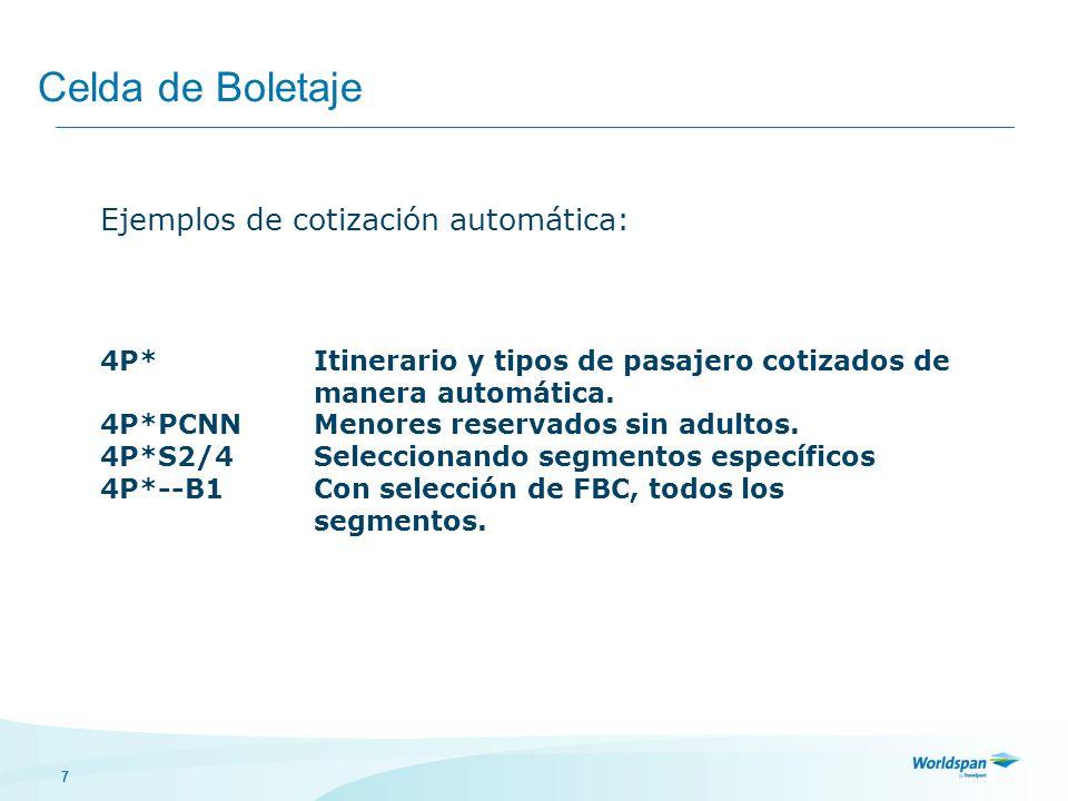 7 Celda de Boletaje Ejemplos de cotización automática: 4P*Itinerario y tipos de pasajero cotizados de manera automática. 4P*PCNNMenores reservados sin