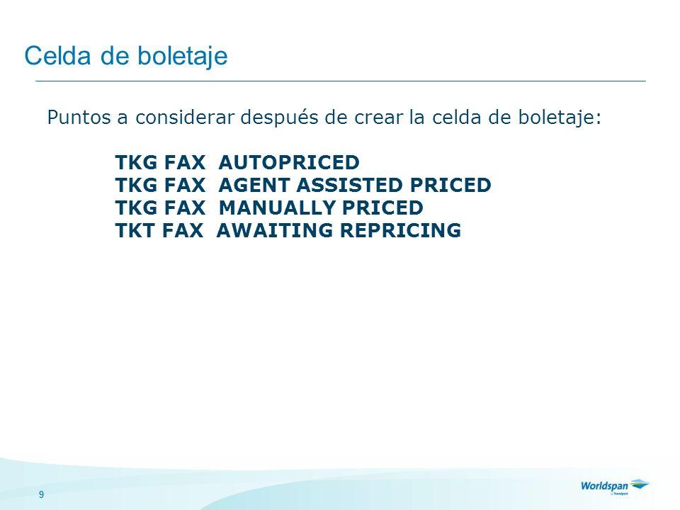 9 Celda de boletaje Puntos a considerar después de crear la celda de boletaje: TKG FAX AUTOPRICED TKG FAX AGENT ASSISTED PRICED TKG FAX MANUALLY PRICE