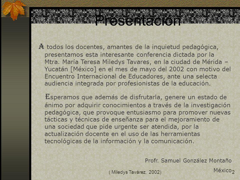 ( Miledys Tavárez, 2002)1 CONFERENCIA: LA INVESTIGACION EN EL AULA PONENTE Mtra. MILEDYS TAVAREZ MARZAN SECRETARIA DE ESTADO DE EDUCACION DEPARTAMENTO
