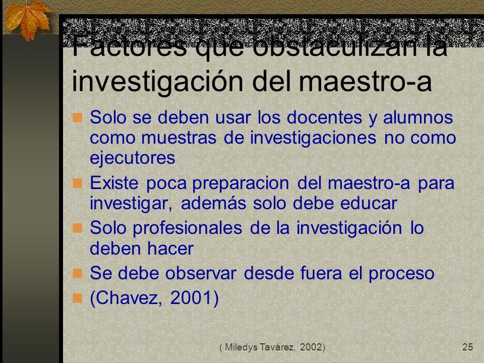 ( Miledys Tavárez, 2002)24 RAZONES PARA EL USO DE LA INVESTIGACION PERMITEN EL ACCESO A METODOS Y TECNICAS BASICAS DE INVESTIGACION EDUCATIVA RESOLVER