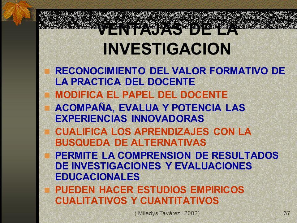 ( Miledys Tavárez, 2002)36 FUNCION DE LA INVESTIGACION EDUCATIVA un paso importante en la investigación educativa es tocar los hechos que ocurren en e