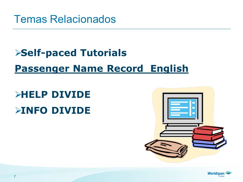 7 Temas Relacionados Self-paced Tutorials Passenger Name Record English HELP DIVIDE INFO DIVIDE