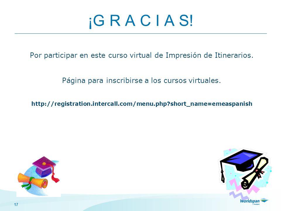 17 ¡G R A C I A S! Por participar en este curso virtual de Impresión de Itinerarios. Página para inscribirse a los cursos virtuales. http://registrati